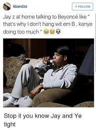 Kanye And Jay Z Meme - kbandzs follow jay z at home talking to beyoncé like that s why don