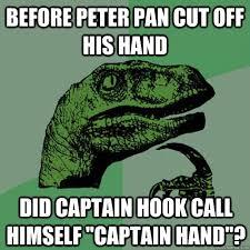 Peter Pan Meme - before peter pan cut off his hand did captain hook call himself