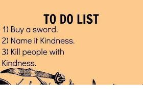 Meme Name List - to do list 1 buy a sword 2 name it kindness 3 kill people with