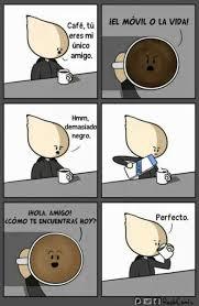 Memes Cafe - dopl3r com memes café tú el movil o la vida eres mi único