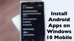 how to get android apps on windows phone how to install android apps on windows 10 mobile