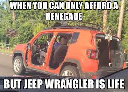 Jeep Wrangler Meme - when you can only afford a renegade but jeep wrangler is life