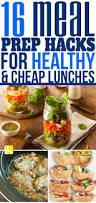 16 meal prep hacks for healthy u0026 cheap lunches lunches meals
