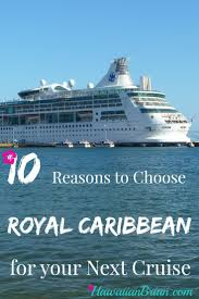royal carribean 10 reasons to choose royal caribbean for your next cruise