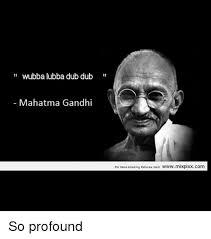 Gandhi Memes - wubba lubba dub dub mahatma gandhi for more amazing pictures visit