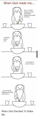 How God Made Me Meme - when god made me hmm r ll add 3 tablespoons each of computer