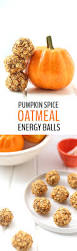 Pumpkin Food by Pumpkin Spice Oatmeal Energy Balls The Healthy Maven
