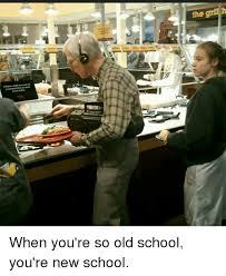 Old School Meme - when you re so old school you re new school meme on sizzle