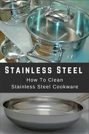 how to clean stainless steel cookware tkj how to guides