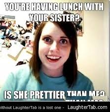 Hot Girlfriend Meme - overly attached girlfriend has hot sister issues laughtertab