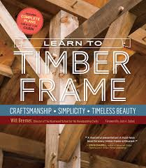 learn to timber frame craftsmanship simplicity timeless beauty