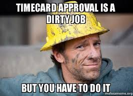 Timecard Meme - timecard approval is a dirty job but you have to do it a dirty