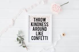 kindness quotes confetti printable art throw kindness around like confetti