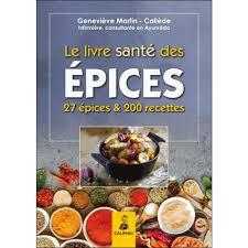 cuisine santé le livre santé des épices 27 épices et leurs bienfaits sur la