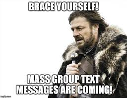 Mass Text Meme - brace yourselves x is coming meme imgflip