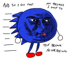 Gotta Go Fast Meme - and so i go fast not because i want to but because no one else will