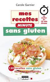 mes recettes de cuisine mes recettes minute sans gluten en moins de 10 min chrono 150