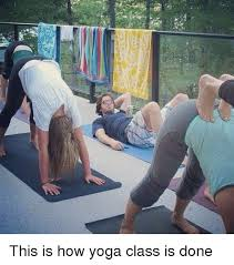 Funny Yoga Meme - な 꿸 this is how yoga class is done funny meme on me me