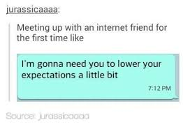 Internet Friends Meme - jurassicaaaa meeting up with an internet friend for the first time