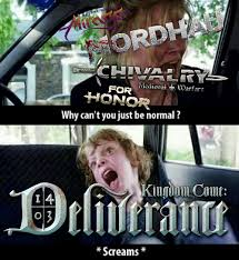 Normal Meme - kingdom come deliverance why can t you just be normal know your meme