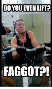 Do You Even Lift Meme - do you even lift faggot meme on me me