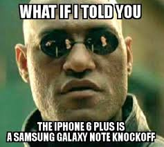 Galaxy Note Meme - iphone 6 plus is a samsung note knockoff meme by mattusctrojan