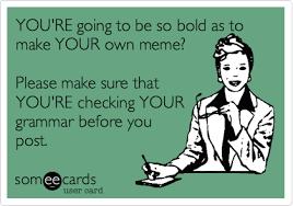 Grammar Meme - how people butcher english grammar grammar memes english grammar