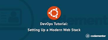 tutorial on ubuntu devops tutorial setting up a modern web stack on ubuntu codementor