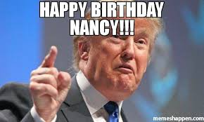 Nancy Meme - happy birthday nancy meme donald trump 45788 memeshappen