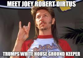 Joe Dirt Memes - joe dirt memes imgflip