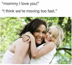 Mommy Memes - dopl3r com memes mommy i love you think were moving too fast