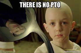 Pto Meme - there is no pto there is no spoon make a meme