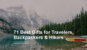 71 best gifts for travelers backpackers hikers independent