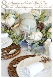 The Best Thanksgiving Ever 8 Amazing Ideas For The Best Thanksgiving Table Ever Stonegable