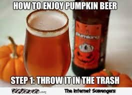 Pumpkin Meme - how to enjoy pumpkin beer funny meme pmslweb