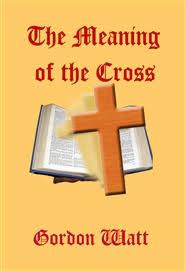 the meaning of the cross by gordon watt 12 95 9781936415014