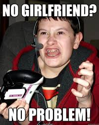 Angry Girlfriend Meme - no girlfriend no problem angry gamer kid quickmeme