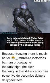 Mr Freeze Meme - batman mr freeze dailygeekfacts early in his childhood victor