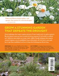 fast growing native plants the drought defying california garden 230 native plants for a
