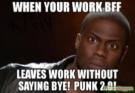 No Kevin Hart Meme - when your work bff leaves work without saying bye punk 2 0 meme