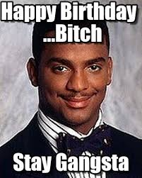 Birthday Bitch Meme - happy birthday bitch carlton banks meme on memegen