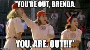 Brenda Memes - you re out brenda a league of their own imgflip