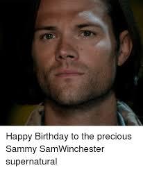 Supernatural Birthday Meme - happy birthday to the precious sammy samwinchester supernatural