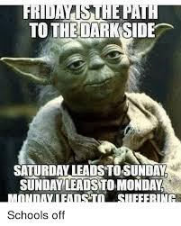 Monday School Meme - i to the darkside satubdalateadstonsunday sunday leadsto monday