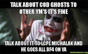 Cod Ghosts Meme - talk about cod ghosts to other ym s it s fine talk about it to