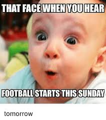 Football Sunday Meme - that face when you hear football starts this sunday tomorrow