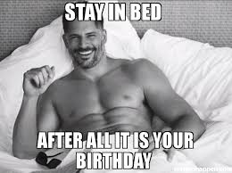 Stay In Bed Meme - stay in bed after all it is your birthday meme custom 49249