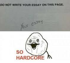 So Hardcore Meme - do not write your essay on this page essay so hardcore meme on me me