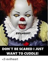 Memes Scared - evilheart don t be scared just want to cuddle 3 evilheart