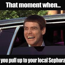 That Moment When Meme - that moment when you pull up your local sephora meme boomsbeat